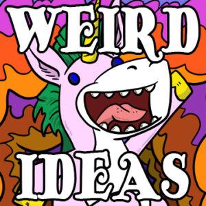 Weird Ideas